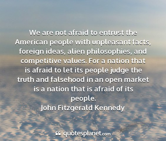 John fitzgerald kennedy - we are not afraid to entrust the american people...