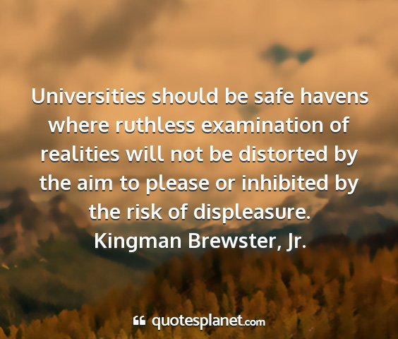Kingman brewster, jr. - universities should be safe havens where ruthless...