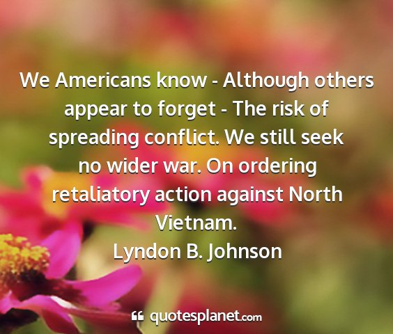 Lyndon b. johnson - we americans know - although others appear to...