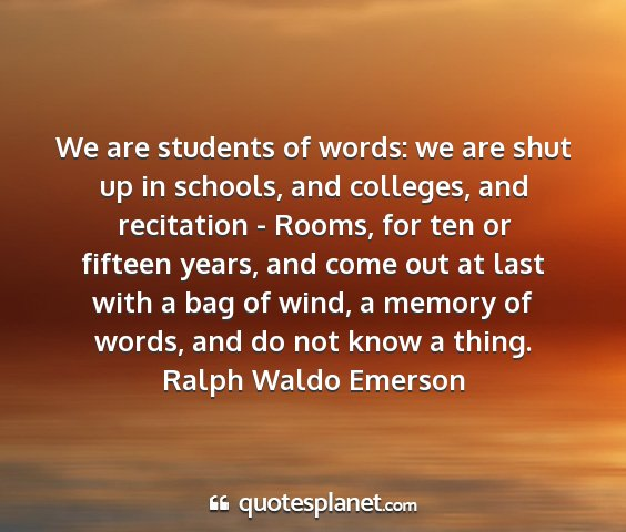 Ralph waldo emerson - we are students of words: we are shut up in...