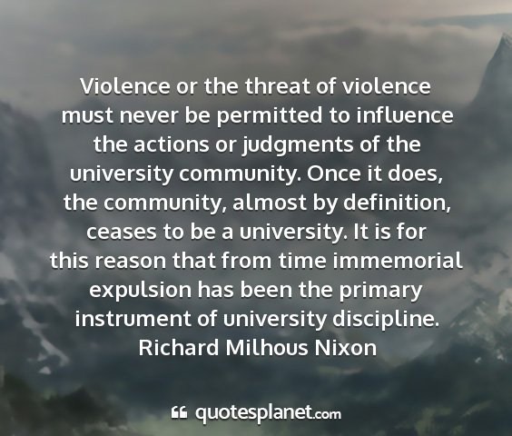 Richard milhous nixon - violence or the threat of violence must never be...