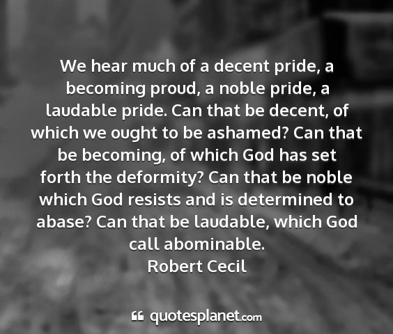 Robert cecil - we hear much of a decent pride, a becoming proud,...