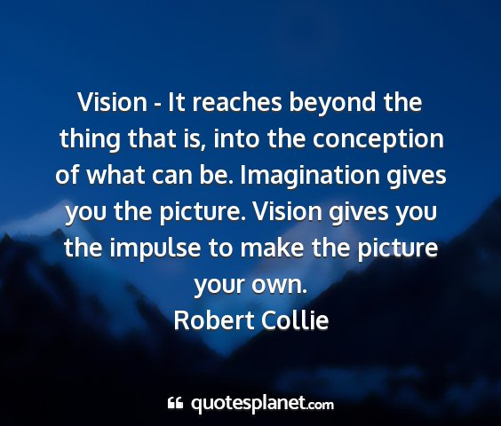 Robert collie - vision - it reaches beyond the thing that is,...