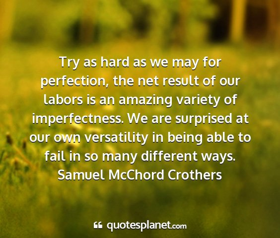Samuel mcchord crothers - try as hard as we may for perfection, the net...