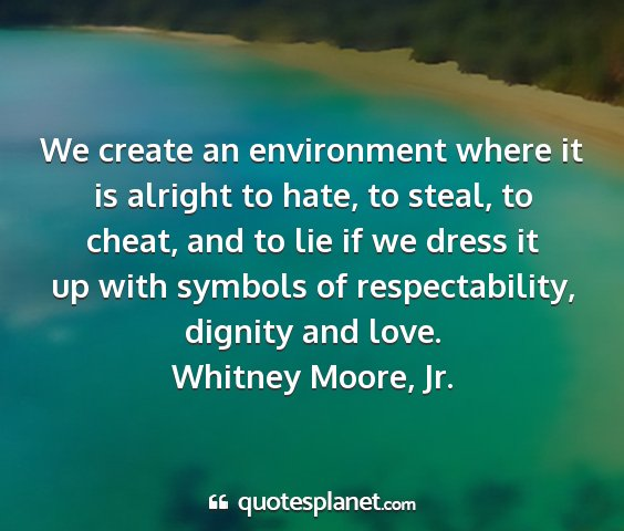Whitney moore, jr. - we create an environment where it is alright to...
