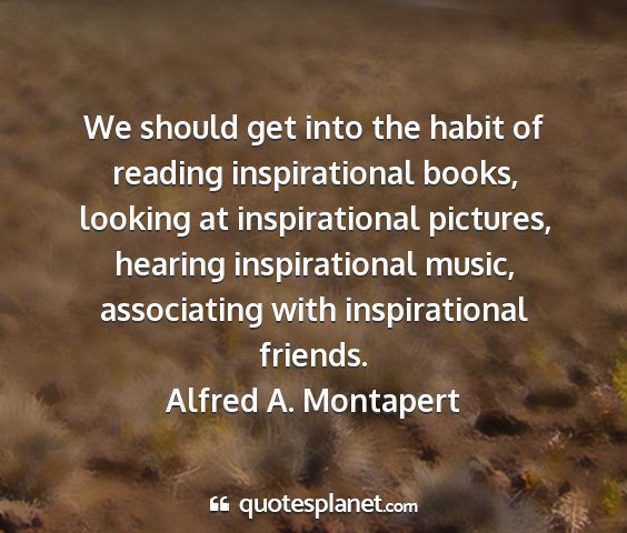 Alfred a. montapert - we should get into the habit of reading...