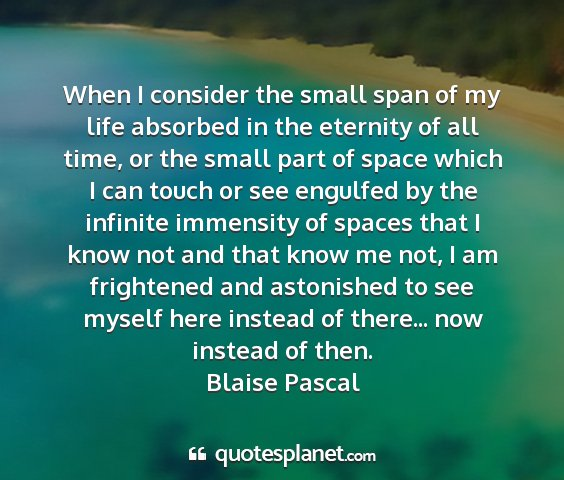 Blaise pascal - when i consider the small span of my life...