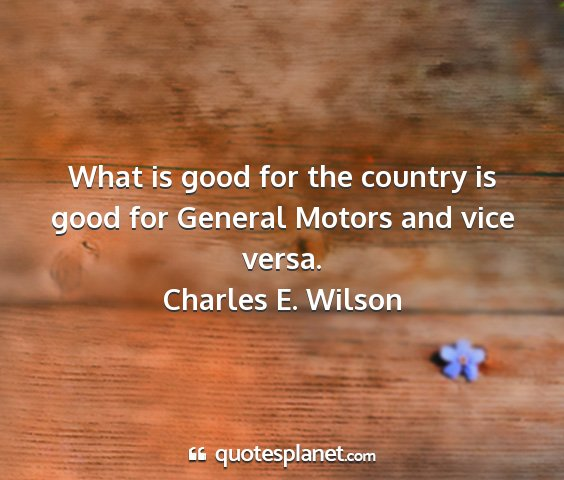 Charles e. wilson - what is good for the country is good for general...