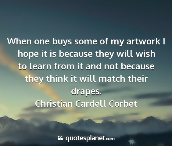 Christian cardell corbet - when one buys some of my artwork i hope it is...