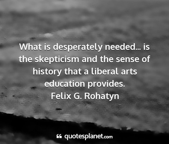 Felix g. rohatyn - what is desperately needed... is the skepticism...