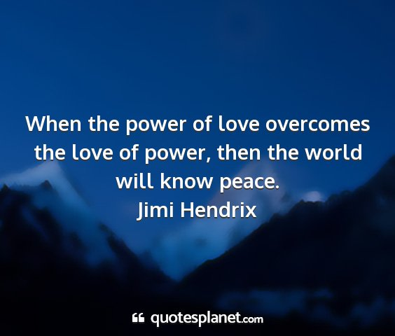 Jimi hendrix - when the power of love overcomes the love of...