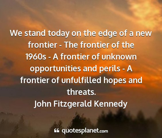 John fitzgerald kennedy - we stand today on the edge of a new frontier -...