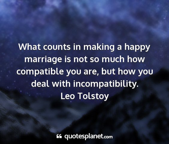 Leo tolstoy - what counts in making a happy marriage is not so...