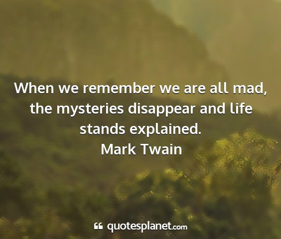 Mark twain - when we remember we are all mad, the mysteries...