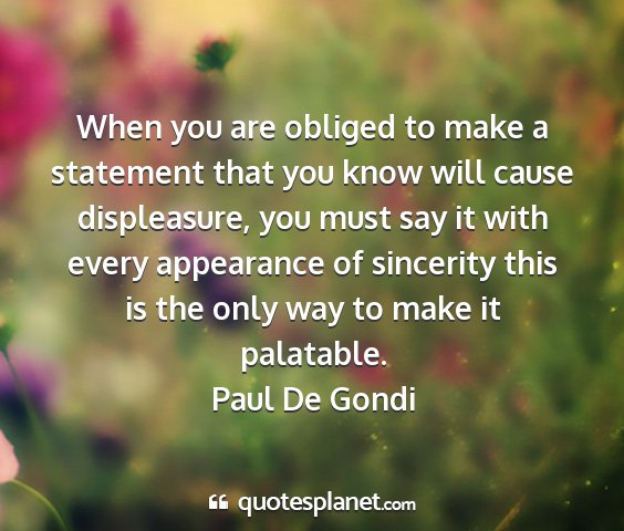 Paul de gondi - when you are obliged to make a statement that you...