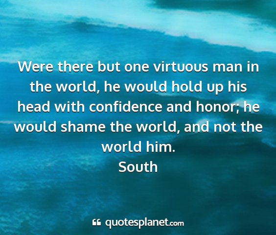South - were there but one virtuous man in the world, he...