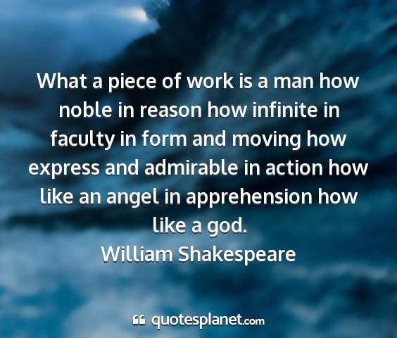 William shakespeare - what a piece of work is a man how noble in reason...