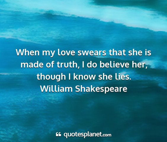 William shakespeare - when my love swears that she is made of truth, i...
