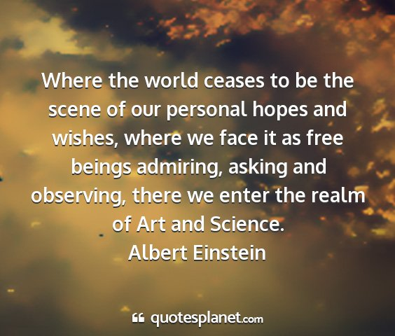 Albert einstein - where the world ceases to be the scene of our...