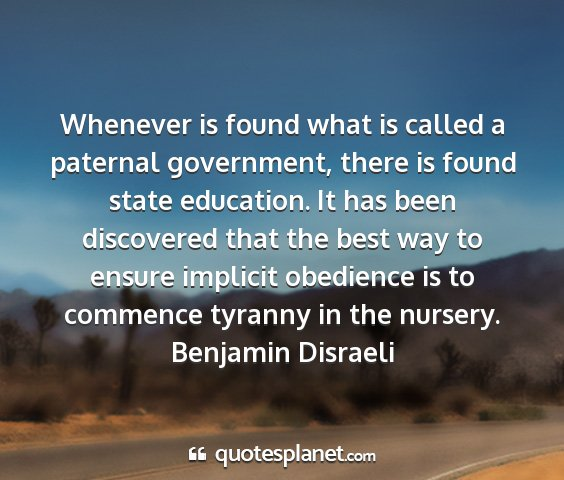 Benjamin disraeli - whenever is found what is called a paternal...