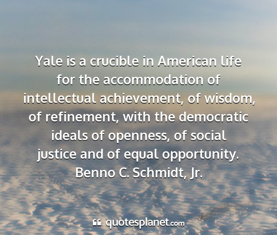 Benno c. schmidt, jr. - yale is a crucible in american life for the...