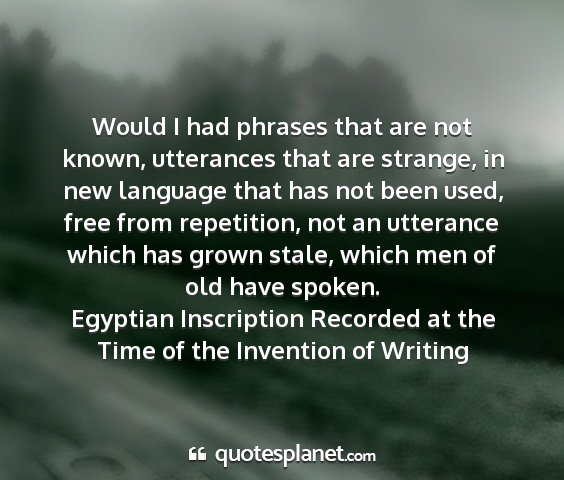 Egyptian inscription recorded at the time of the invention of writing - would i had phrases that are not known,...