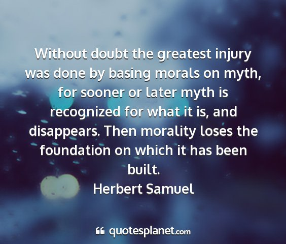 Herbert samuel - without doubt the greatest injury was done by...