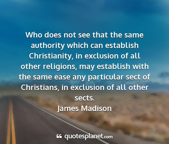 James madison - who does not see that the same authority which...