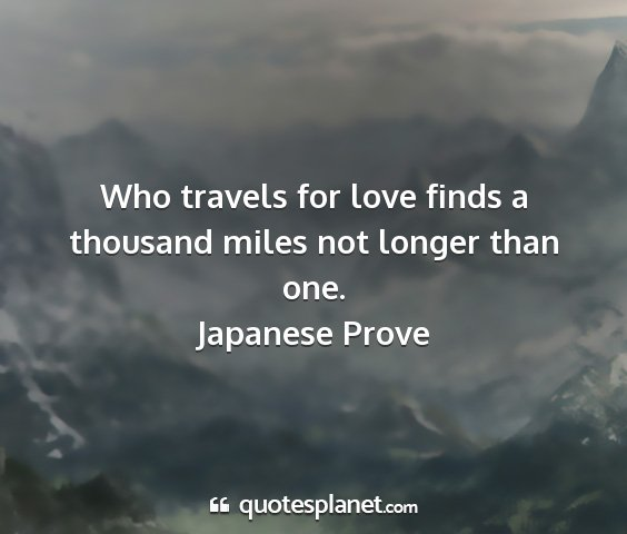 Japanese prove - who travels for love finds a thousand miles not...