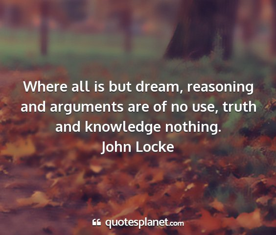 John locke - where all is but dream, reasoning and arguments...