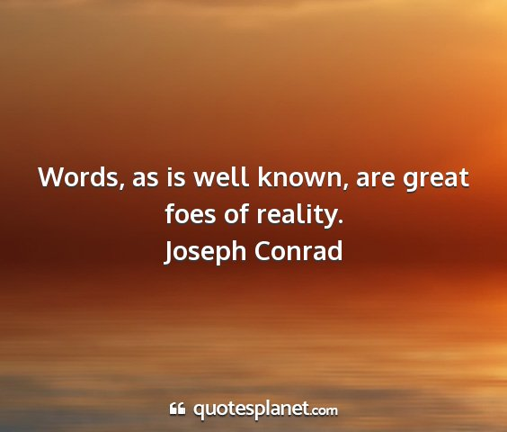 Joseph conrad - words, as is well known, are great foes of...