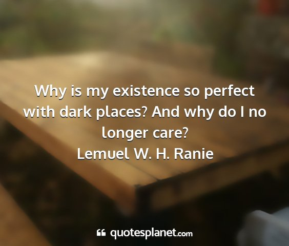 Lemuel w. h. ranie - why is my existence so perfect with dark places?...