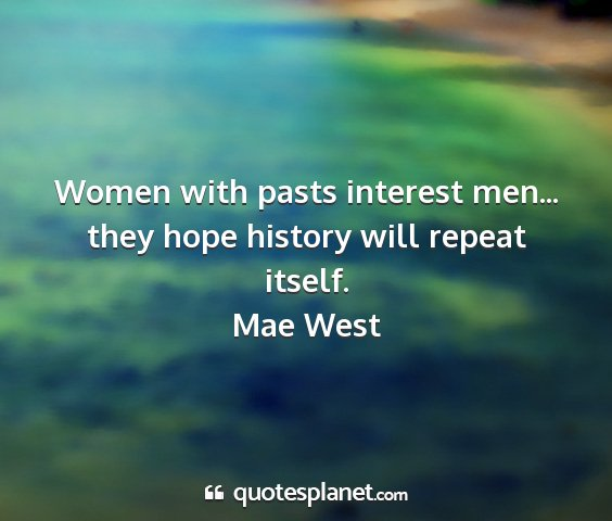 Mae west - women with pasts interest men... they hope...