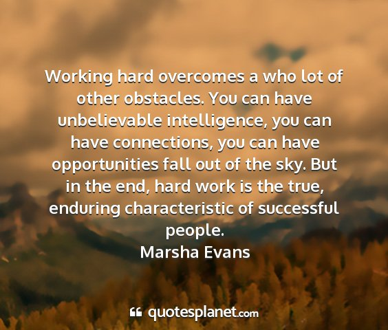 Marsha evans - working hard overcomes a who lot of other...
