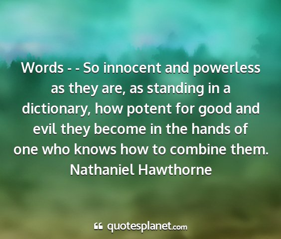 Nathaniel hawthorne - words - - so innocent and powerless as they are,...