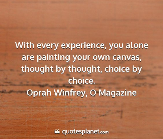Oprah winfrey, o magazine - with every experience, you alone are painting...