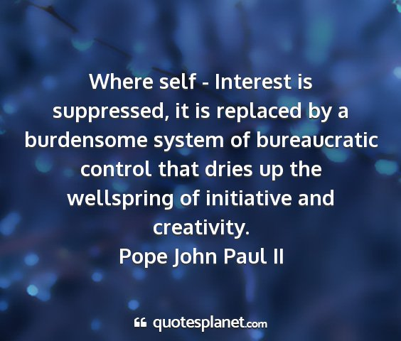 Pope john paul ii - where self - interest is suppressed, it is...