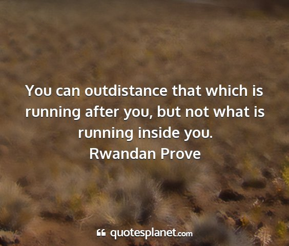 Rwandan prove - you can outdistance that which is running after...