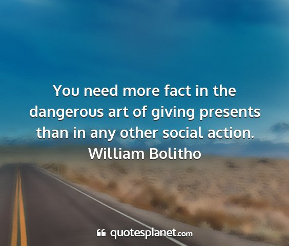 William bolitho - you need more fact in the dangerous art of giving...
