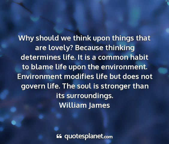 William james - why should we think upon things that are lovely?...