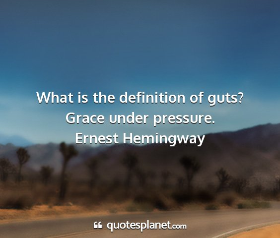 Ernest hemingway - what is the definition of guts? grace under...