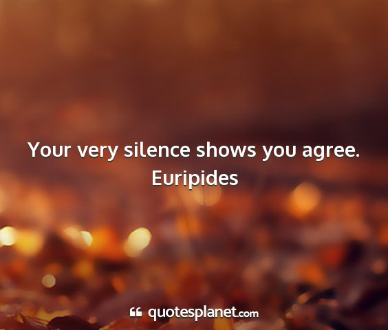 Euripides - your very silence shows you agree....