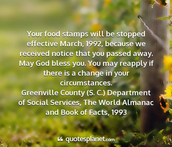 Greenville county (s. c.) department of social services, the world almanac and book of facts, 1993 - your food stamps will be stopped effective march,...