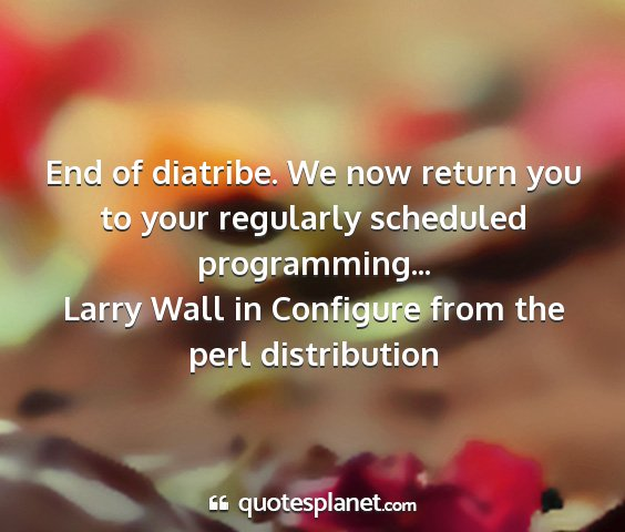 Larry wall in configure from the perl distribution - end of diatribe. we now return you to your...