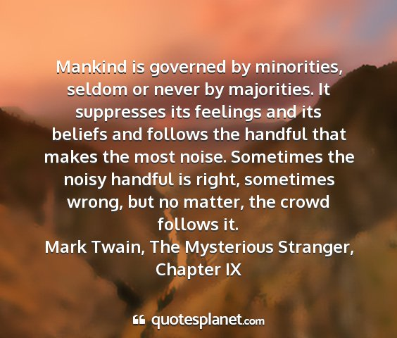 Mark twain, the mysterious stranger, chapter ix - mankind is governed by minorities, seldom or...