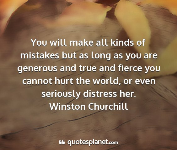 Winston churchill - you will make all kinds of mistakes but as long...