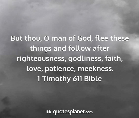 1 timothy 611 bible - but thou, o man of god, flee these things and...