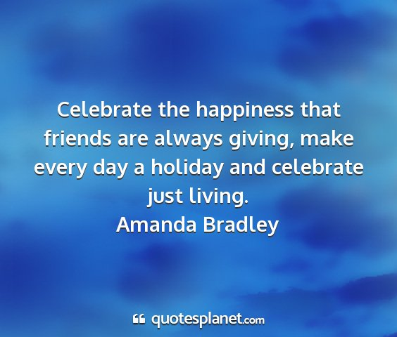 Amanda bradley - celebrate the happiness that friends are always...