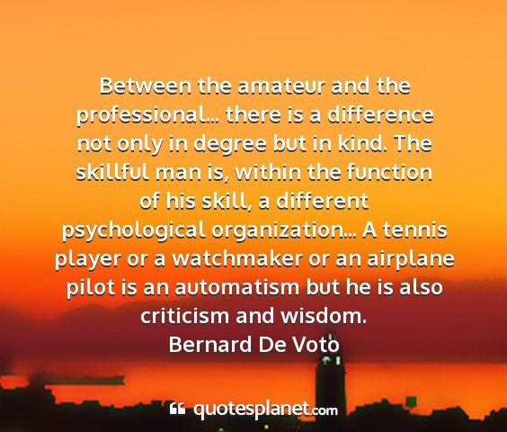 Bernard de voto - between the amateur and the professional... there...