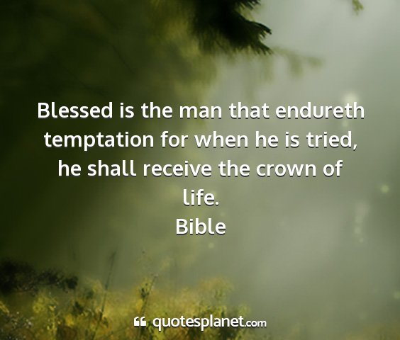 Bible - blessed is the man that endureth temptation for...